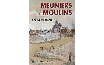 """""""Meuniers et Moulins en Sologne"""" – Vincent Habert"""