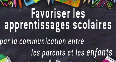 Favoriser les apprentissages scolaires par la communication entre les parents et les enfants