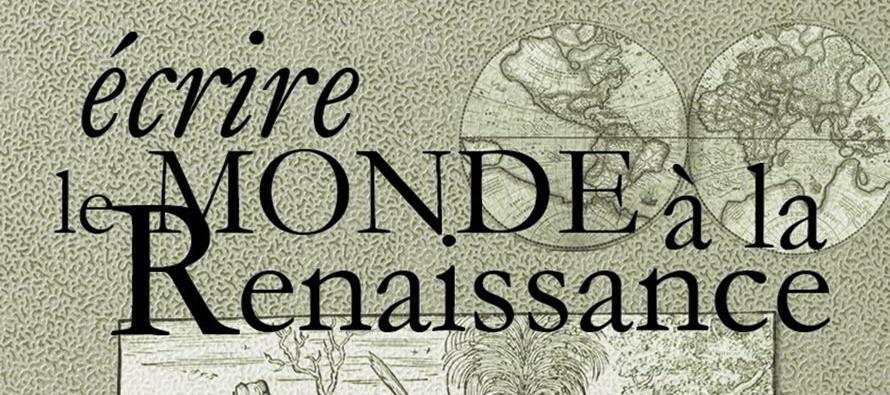 Ecrire le monde à la Renaissance : Atlas, cartes et récits de voyages