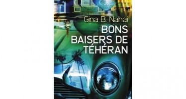 «Bons baisers de Téhéran» Gina B. Nahai