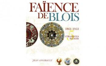 HISTOIRE DE LA FAÏENCE DE BLOIS  (1861-1953)