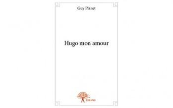 Hugo mon amour – Guy Planet – Editions Edilivre