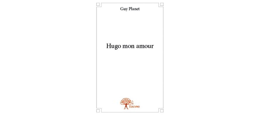 Hugo mon amour – Guy Planet – Editions Edilivre