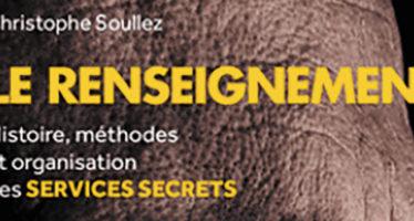 « Le Renseignement », histoires, méthodes et organisations des services secrets
