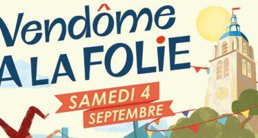 Le samedi 4 septembre vivez Vendôme A LA FOLIE !